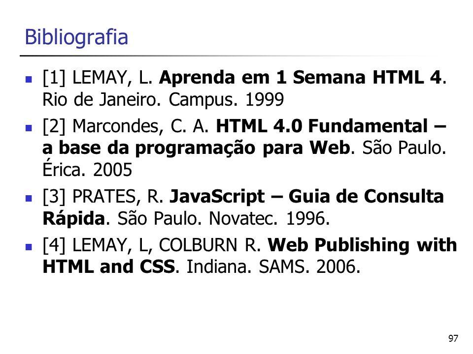 Bibliografia [1] LEMAY, L. Aprenda em 1 Semana HTML 4. Rio de Janeiro. Campus. 1999.